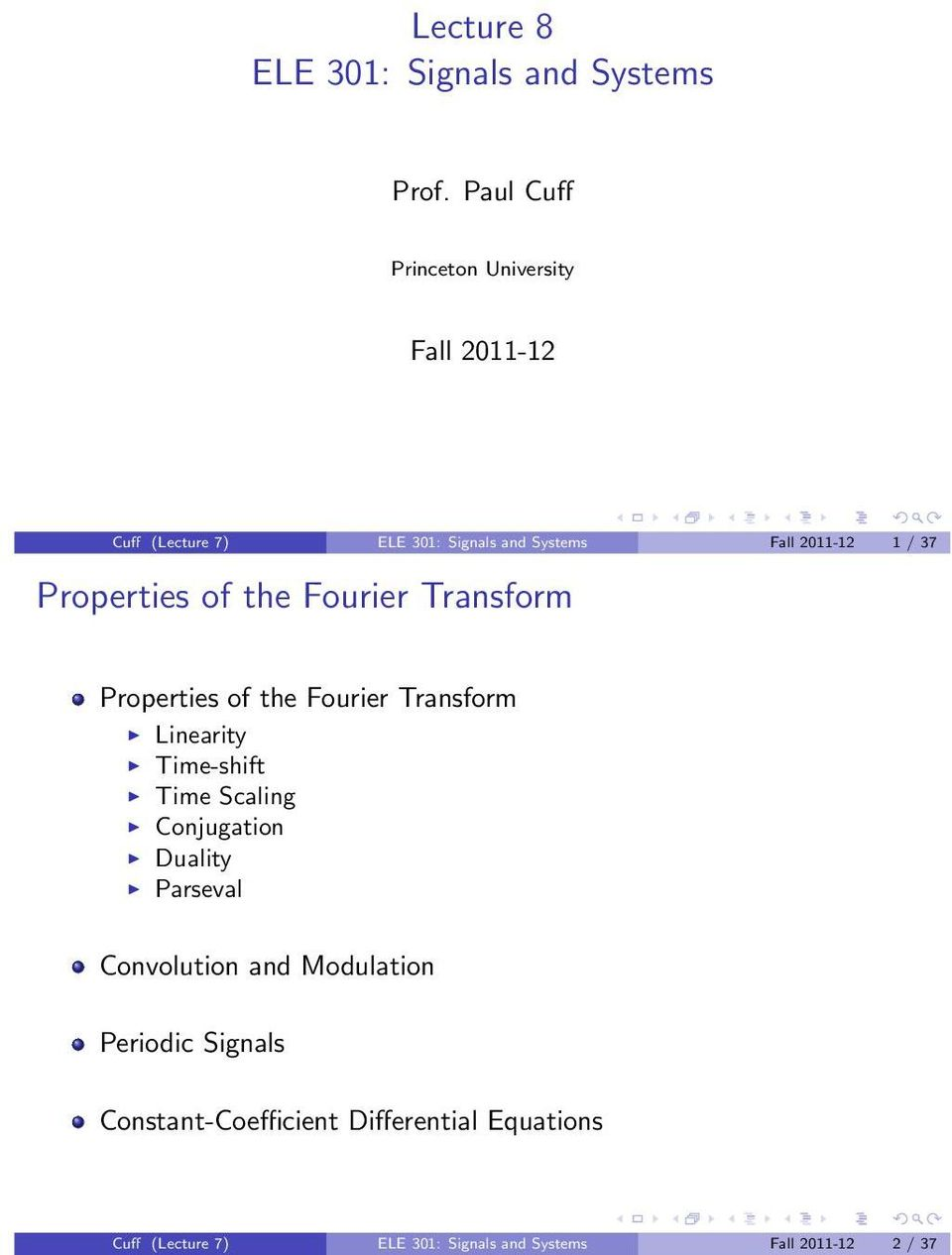Properties of the Fourier Transform Properties of the Fourier Transform Linearity Time-shift Time Scaling