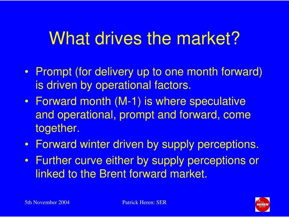Forward month (M-1) is where speculative and operational, prompt and forward,