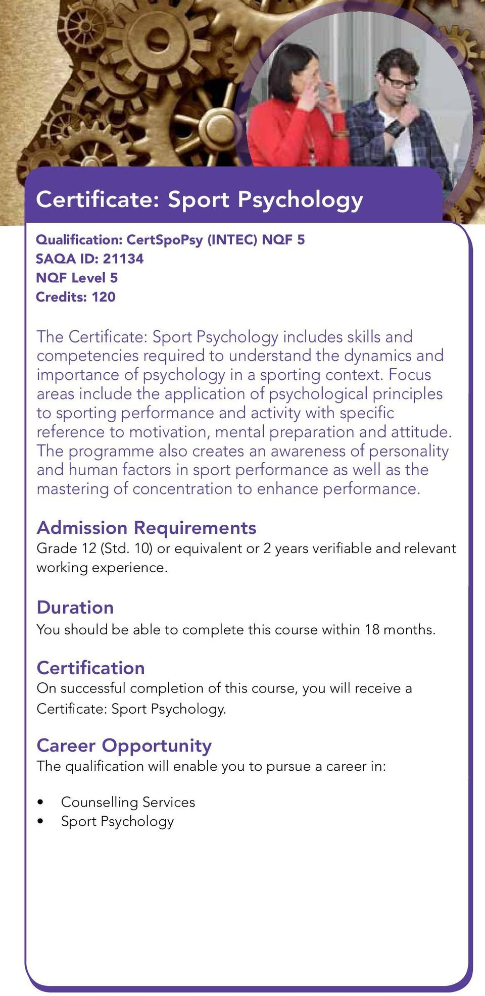 Focus areas include the application of psychological principles to sporting performance and activity with specific reference to motivation, mental preparation and attitude.