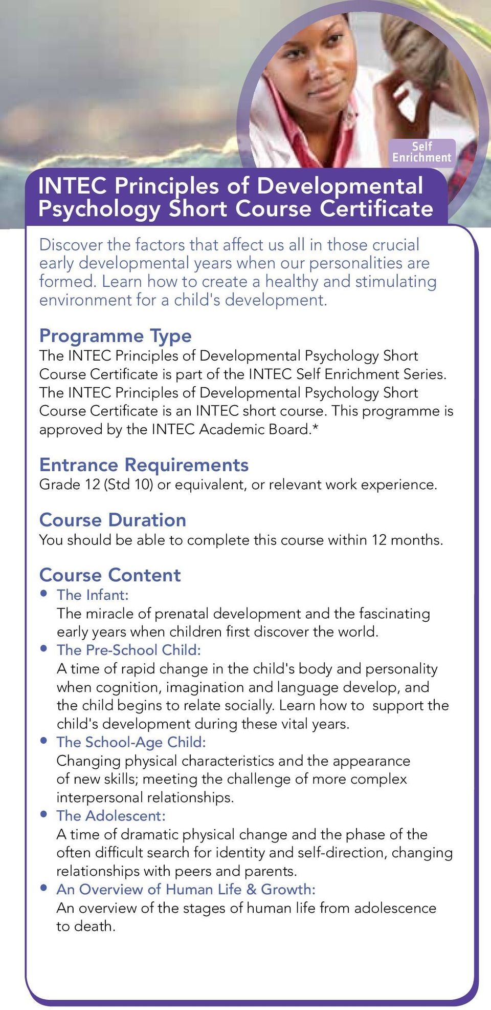 Programme Type The INTEC Principles of Developmental Psychology Short Course Certificate is part of the INTEC Self Enrichment Series.