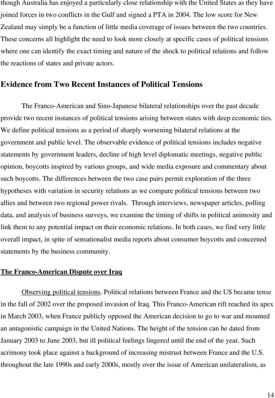 These concerns all highlight the need to look more closely at specific cases of political tensions where one can identify the exact timing and nature of the shock to political relations and follow