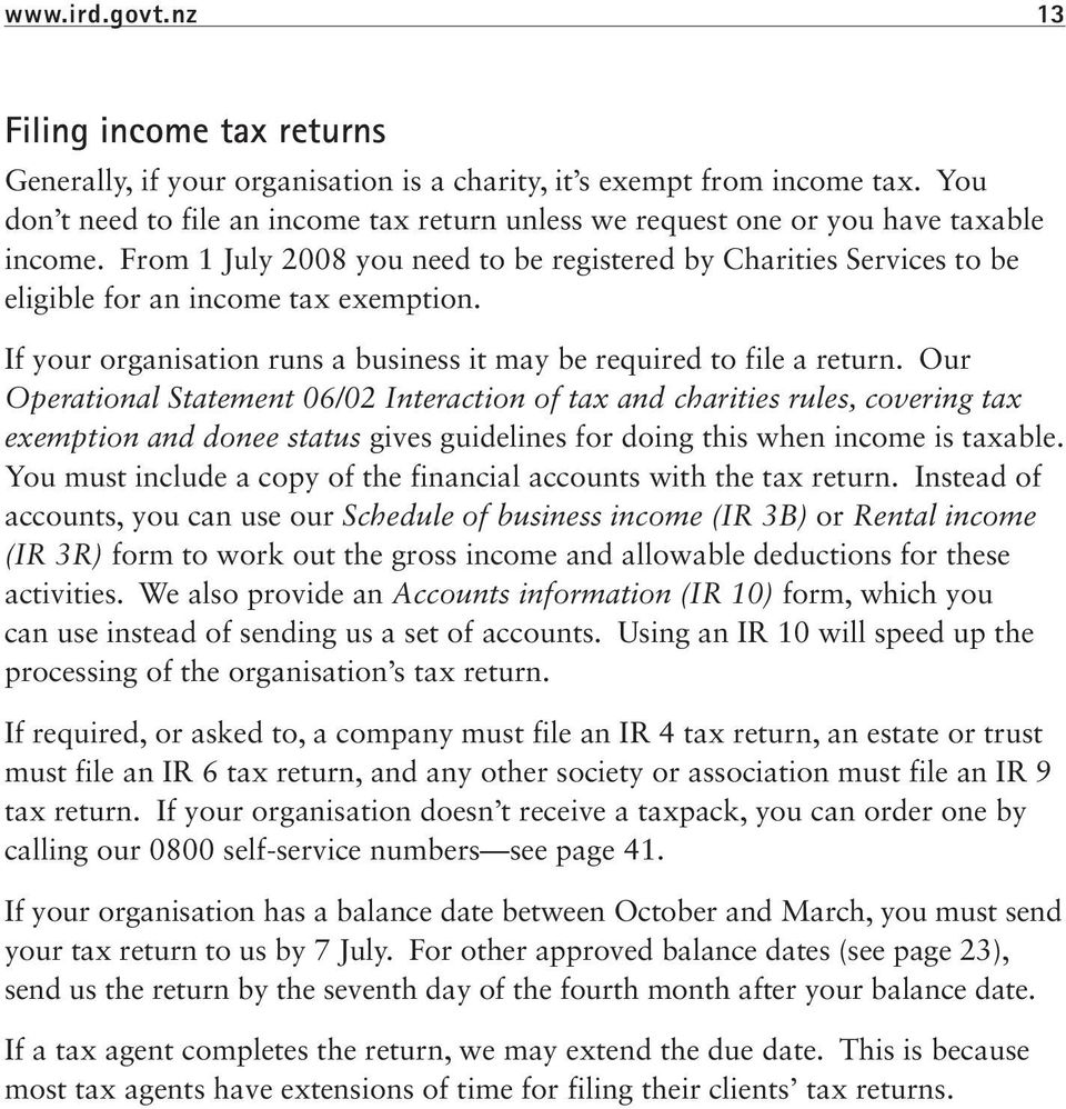 From 1 July 2008 you need to be registered by Charities Services to be eligible for an income tax exemption. If your organisation runs a business it may be required to file a return.
