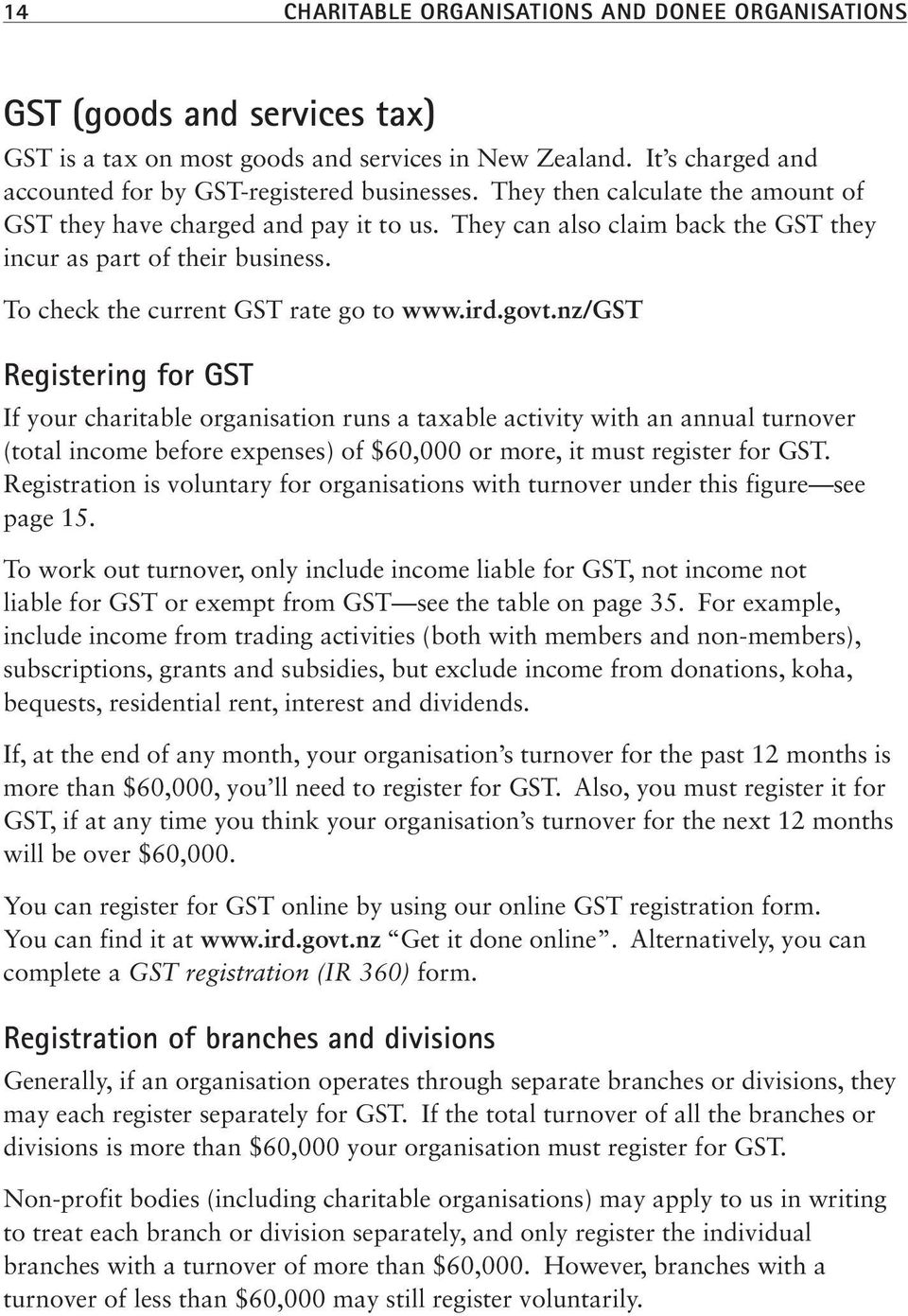 nz/gst Registering for GST If your charitable organisation runs a taxable activity with an annual turnover (total income before expenses) of $60,000 or more, it must register for GST.