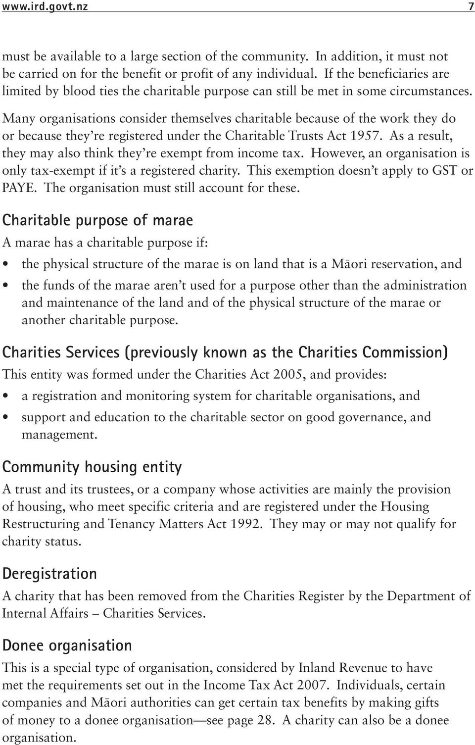 Many organisations consider themselves charitable because of the work they do or because they re registered under the Charitable Trusts Act 1957.