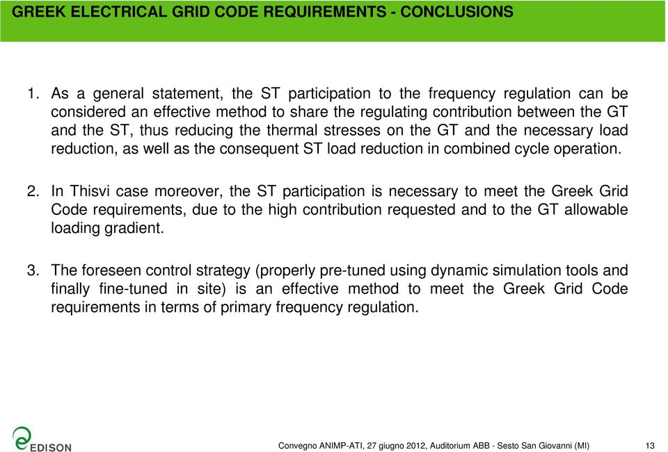 thermal stresses on the GT and the necessary load reduction, as well as the consequent ST load reduction in combined cycle operation. 2.