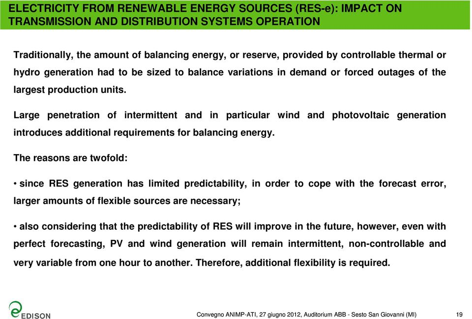 Large penetration of intermittent and in particular wind and photovoltaic generation introduces additional requirements for balancing energy.
