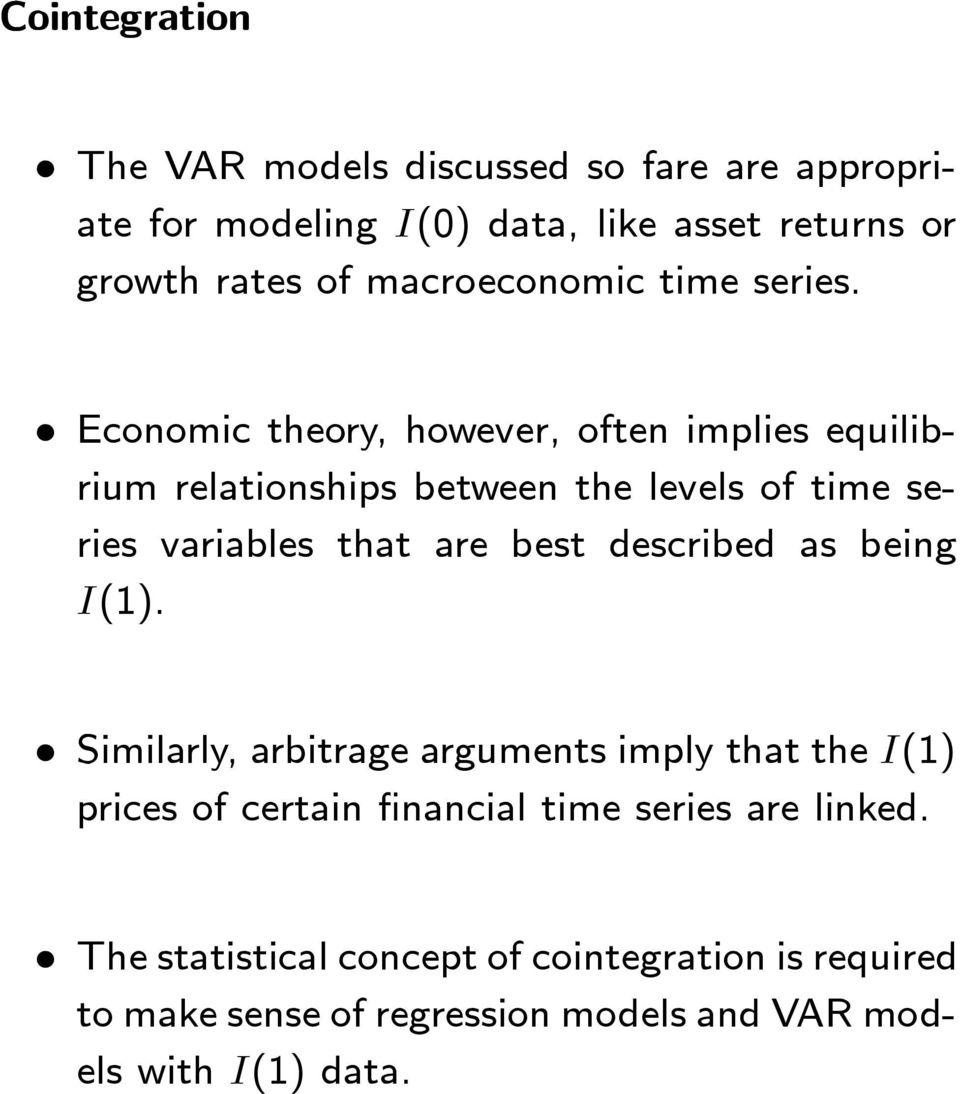Economic theory, however, often implies equilibrium relationships between the levels of time series variables that are best