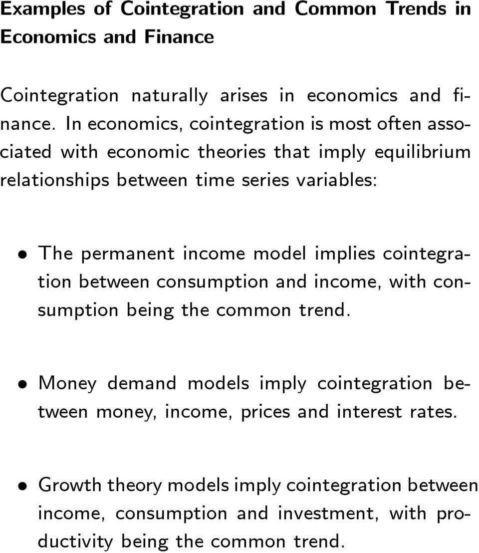 permanent income model implies cointegration between consumption and income, with consumption being the common trend.