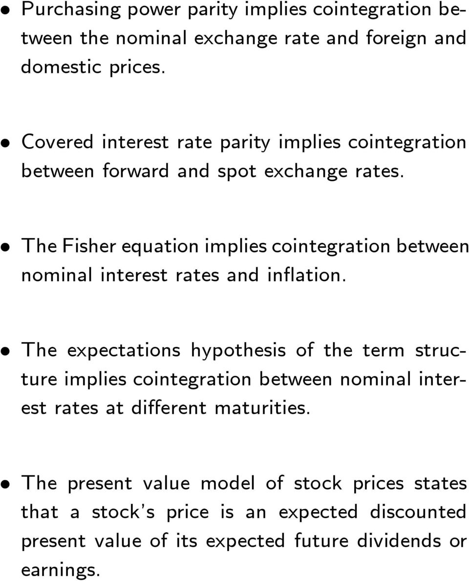 The Fisher equation implies cointegration between nominal interest rates and inflation.