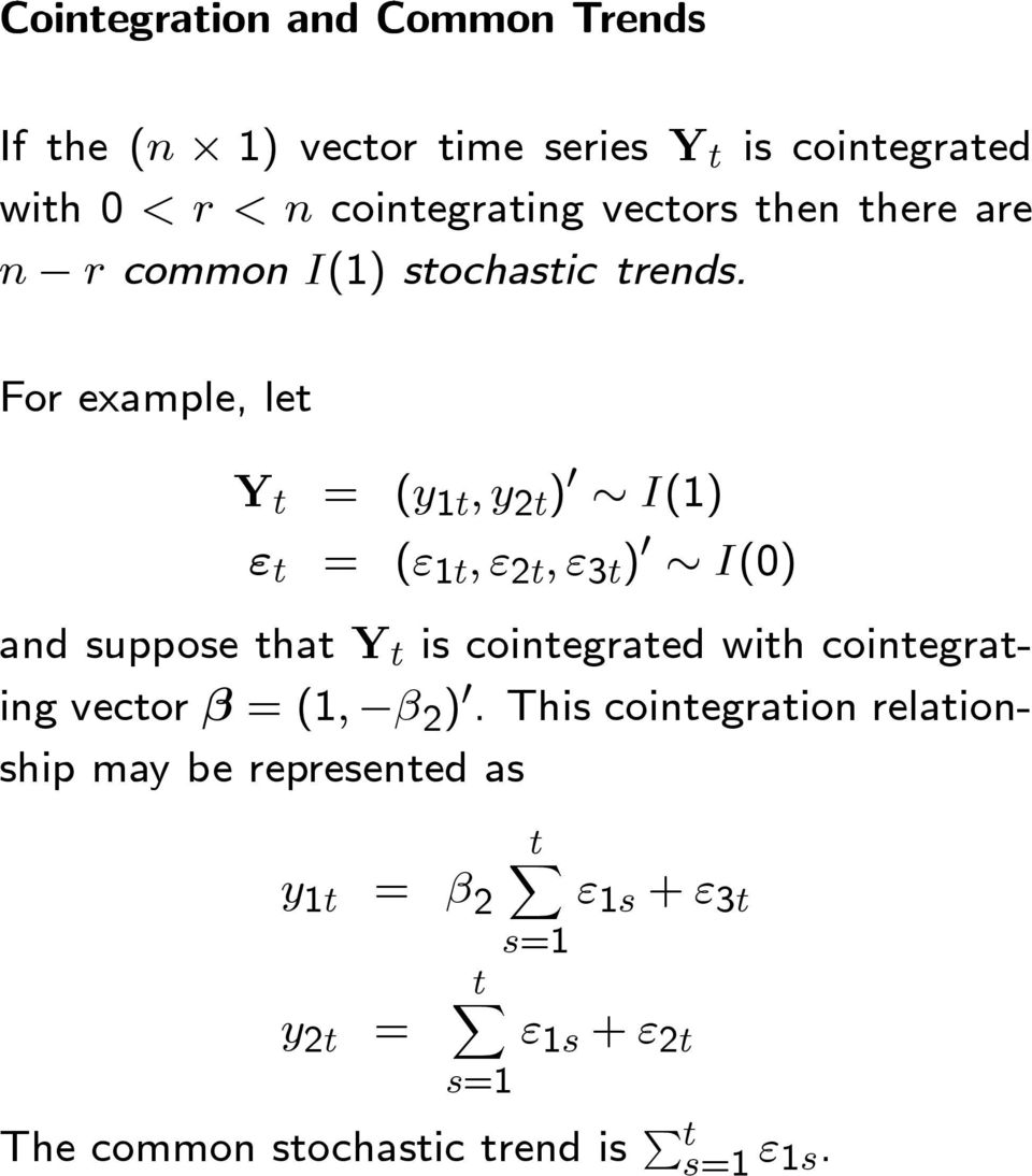 For example, let Y t = (y 1t,y 2t ) 0 I(1) ε t = (ε 1t,ε 2t,ε 3t ) 0 I(0) and suppose that Y t is cointegrated with
