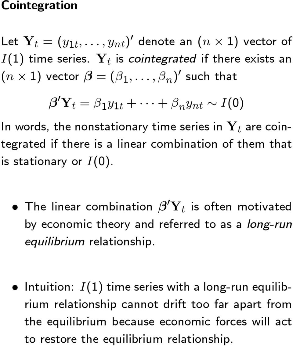 that is stationary or I(0). The linear combination β 0 Y t is often motivated by economic theory and referred to as a long-run equilibrium relationship.