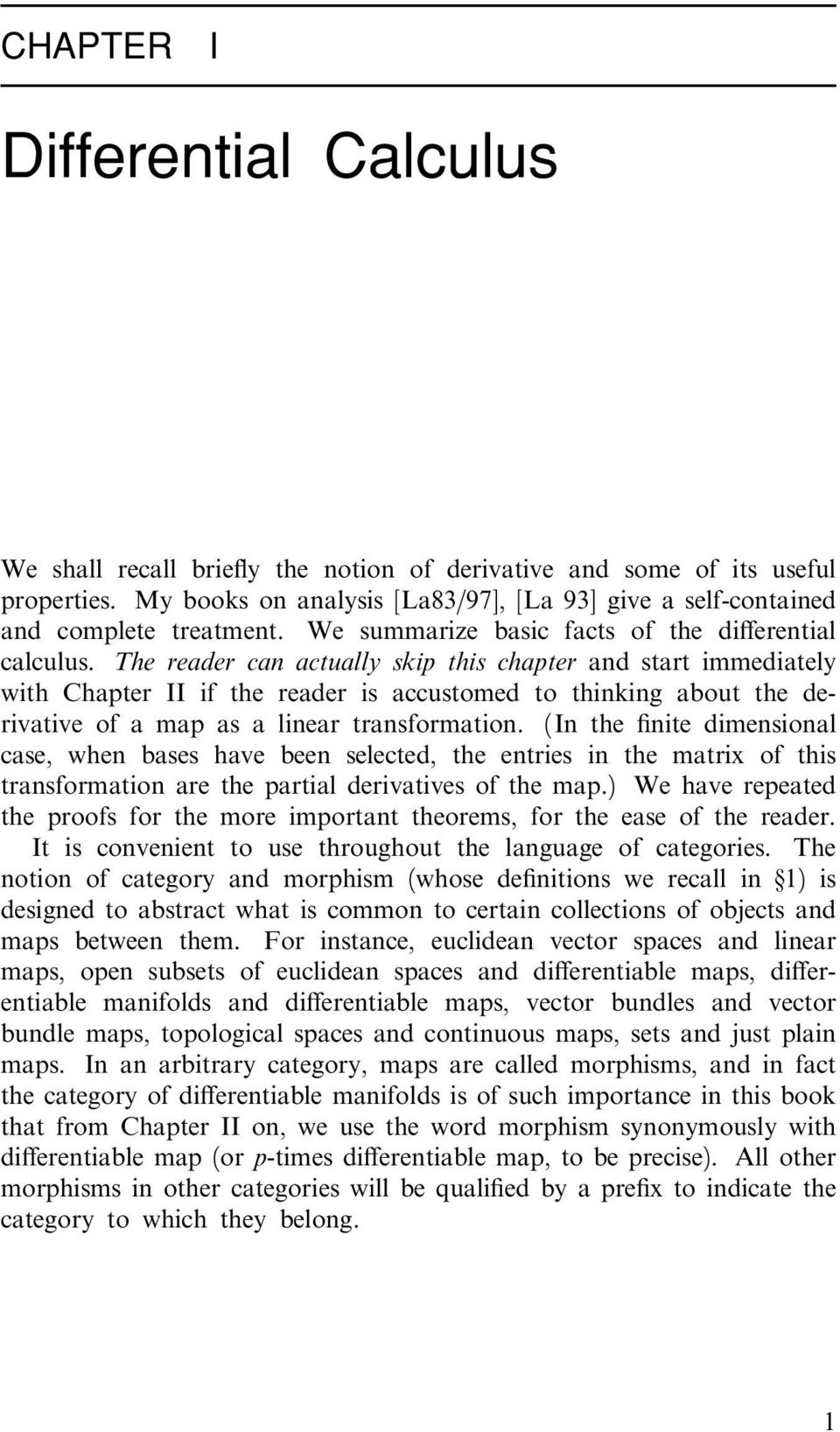 The reader can actually skip this chapter and start immediately with Chapter II if the reader is accustomed to thinking about the derivative of a map as a linear transformation.