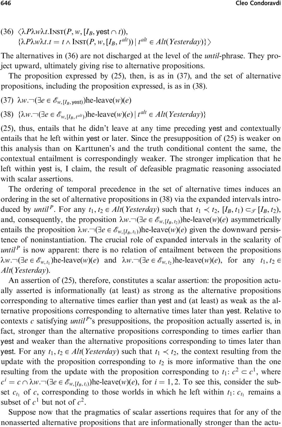 The proposition expressed by (25), then, is as in (37), and the set of alternative propositions, including the proposition expressed, is as in (38).