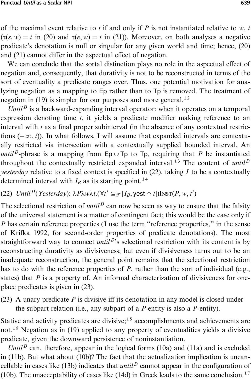We can conclude that the sortal distinction plays no role in the aspectual e ect of negation and, consequently, that durativity is not to be reconstructed in terms of the sort of eventuality a