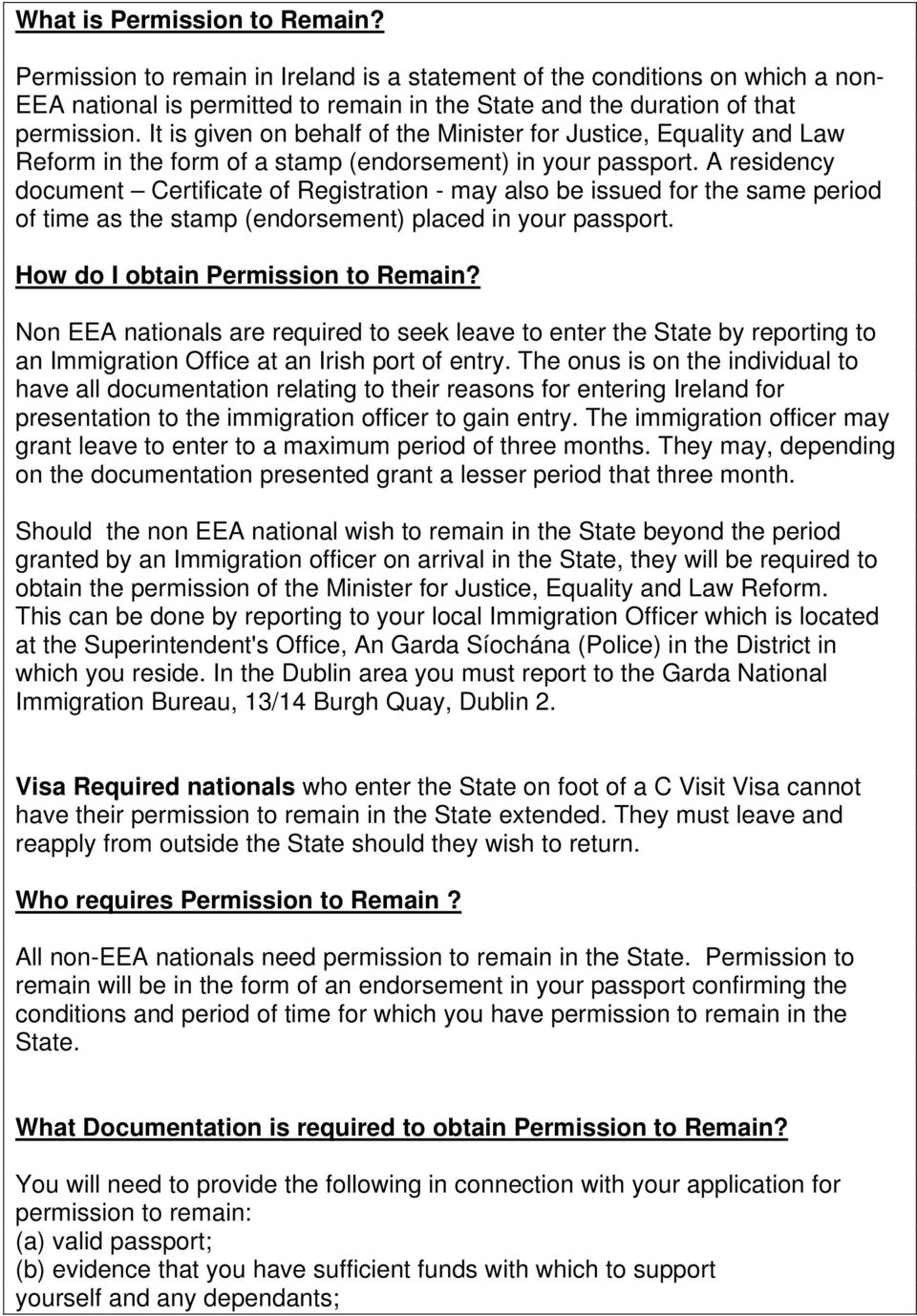 A residency document Certificate of Registration - may also be issued for the same period of time as the stamp (endorsement) placed in your passport. How do I obtain Permission to Remain?