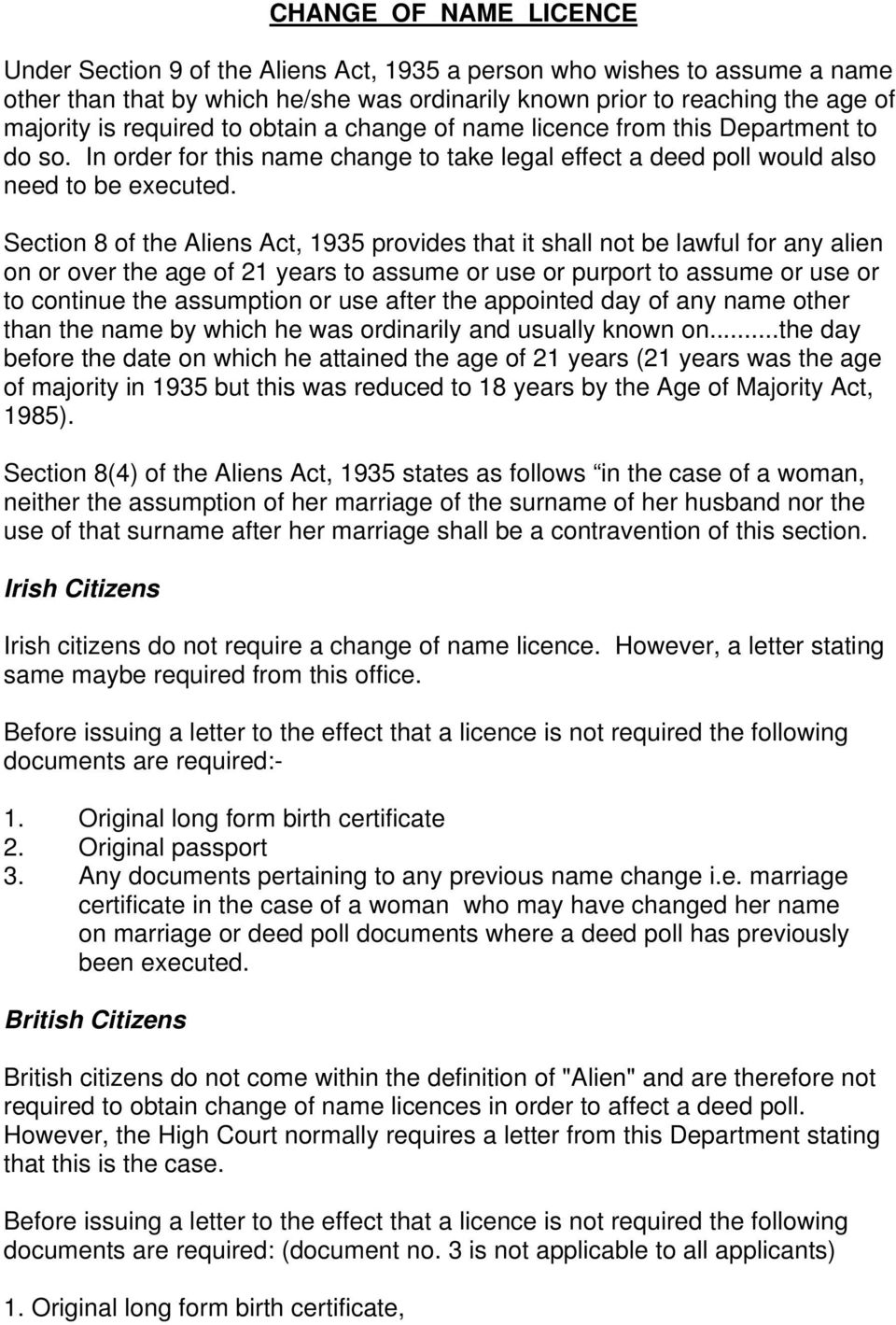 Section 8 of the Aliens Act, 1935 provides that it shall not be lawful for any alien on or over the age of 21 years to assume or use or purport to assume or use or to continue the assumption or use