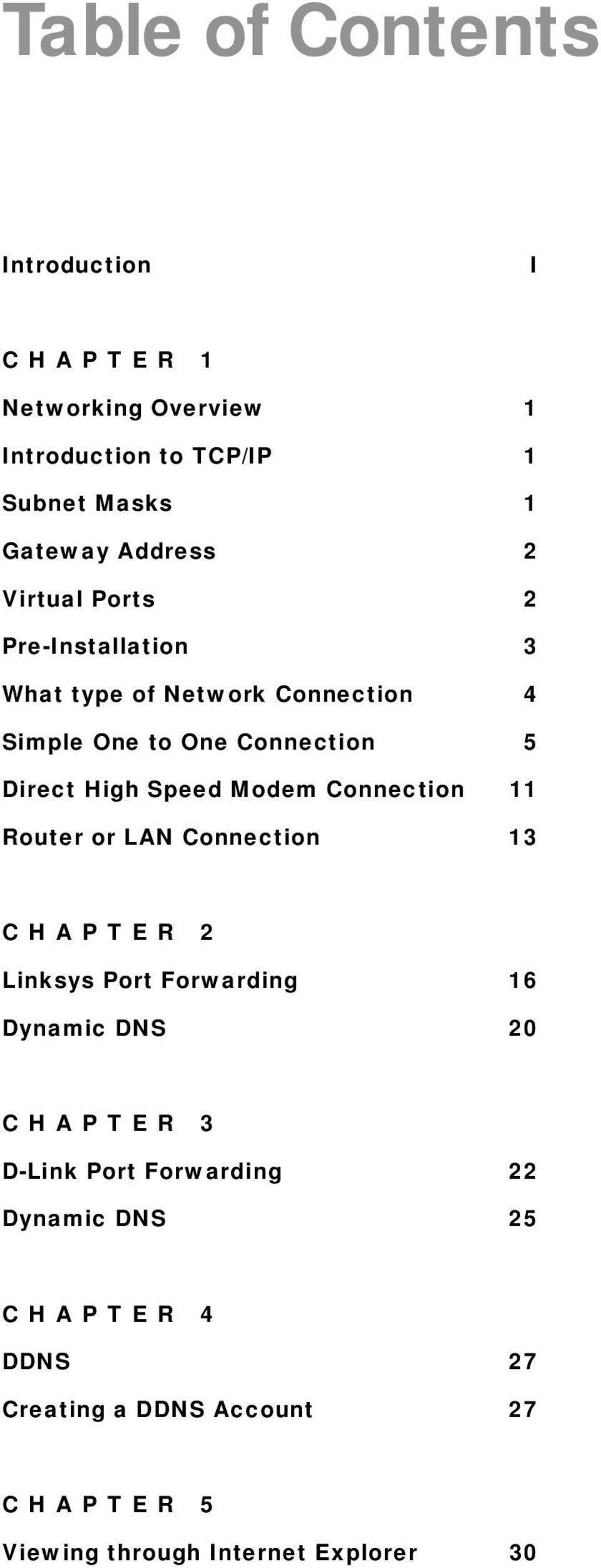 Modem Connection 11 Router or LAN Connection 13 CHAPTER 2 Linksys Port Forwarding 16 Dynamic DNS 20 CHAPTER 3 D-Link