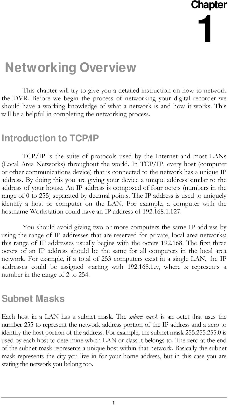 Introduction to TCP/IP TCP/IP is the suite of protocols used by the Internet and most LANs (Local Area Networks) throughout the world.