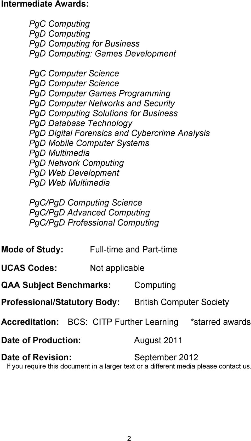 Advanced Computing / Professional Computing Mode of Study: UCAS Codes: Full-time and Part-time Not applicable QAA Subject Benchmarks: Professional/Statutory Body: Computing British Computer Society