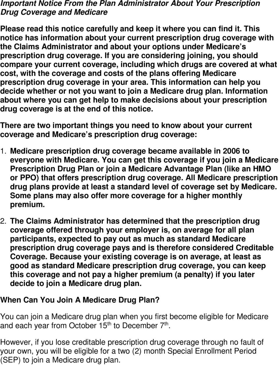 If you are considering joining, you should compare your current coverage, including which drugs are covered at what cost, with the coverage and costs of the plans offering Medicare prescription drug