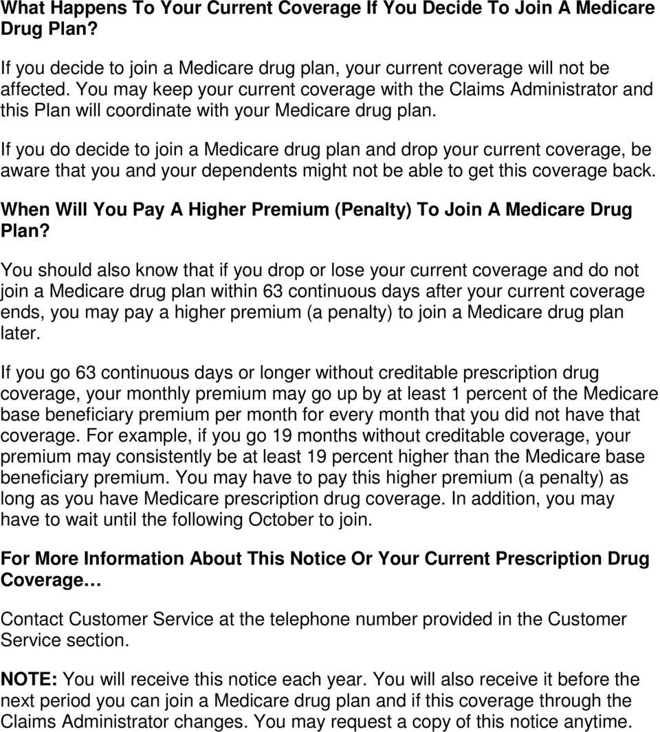 If you do decide to join a Medicare drug plan and drop your current coverage, be aware that you and your dependents might not be able to get this coverage back.
