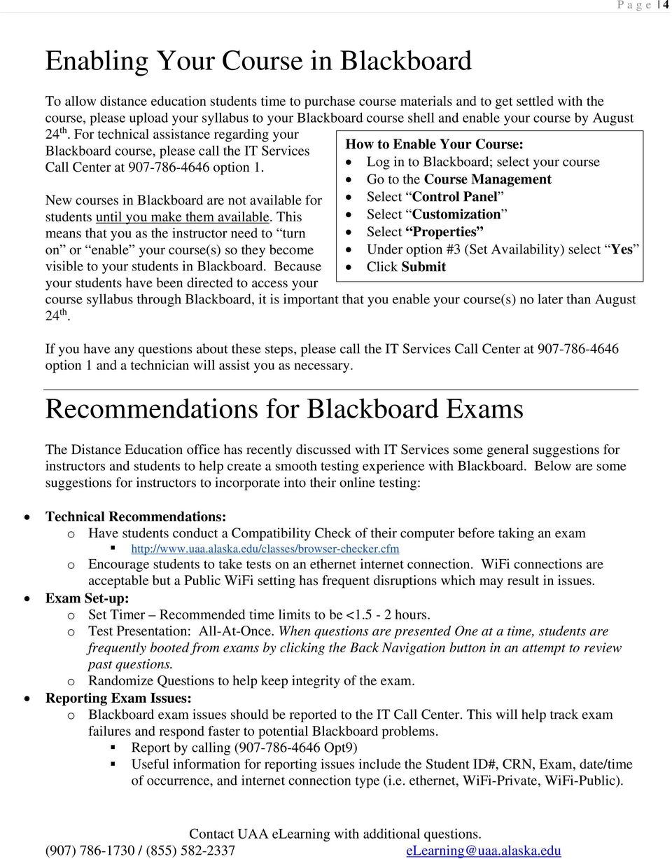 For technical assistance regarding your Blackboard course, please call the IT Services How to Enable Your Course: Call Center at 907-786-4646 option 1.