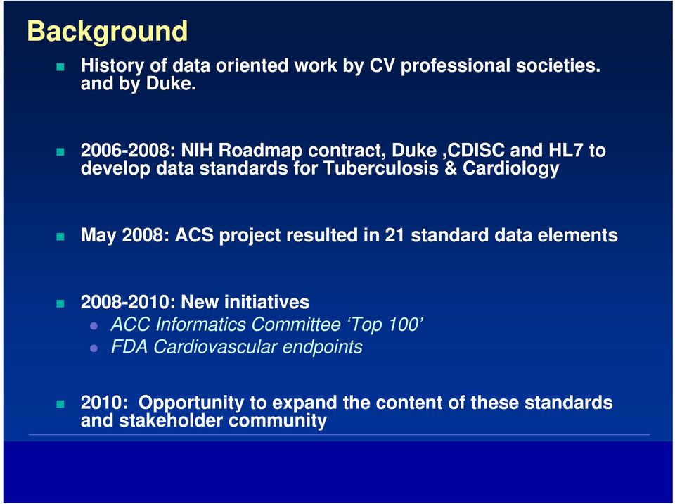 Cardiology May 2008: ACS project resulted in 21 standard data elements 2008-2010: New initiatives ACC