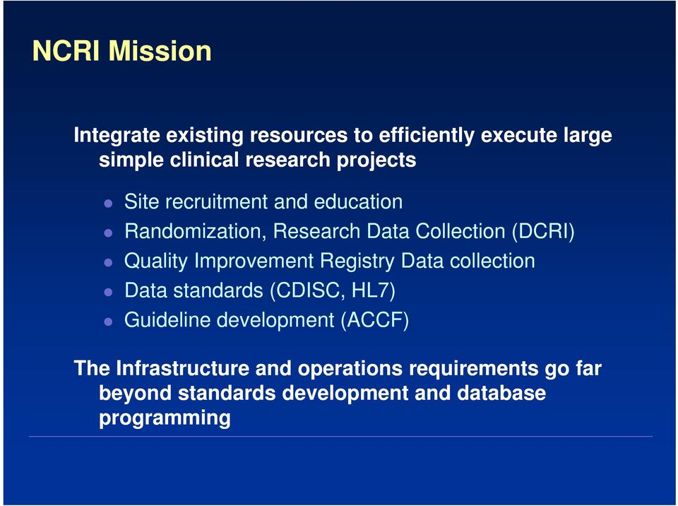 Improvement Registry Data collection Data standards (CDISC, HL7) Guideline development (ACCF) The