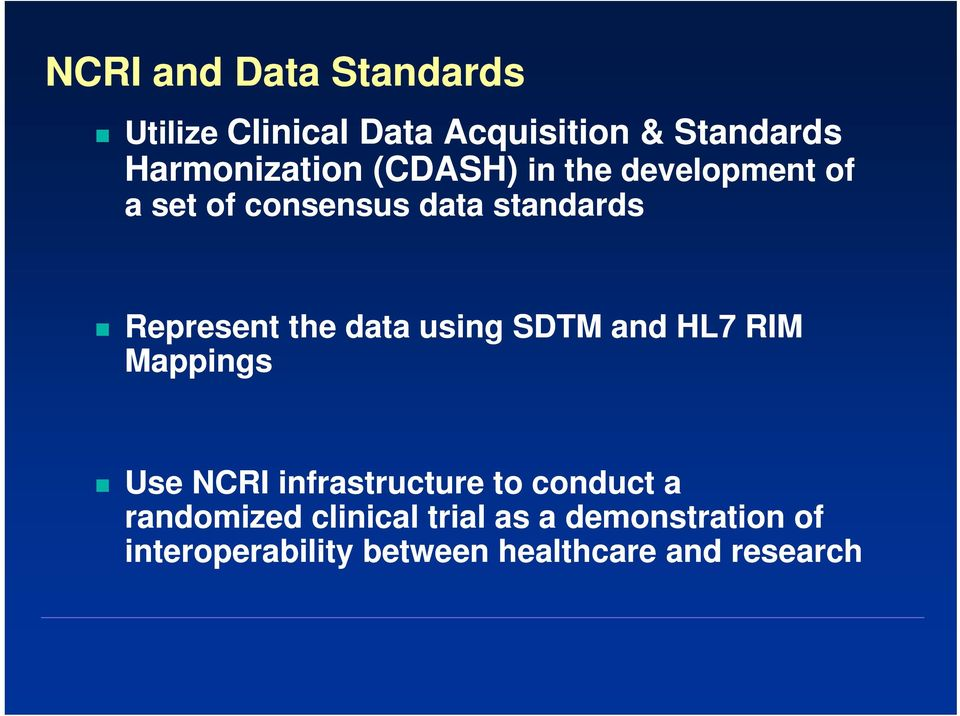 Represent the data using SDTM and HL7 RIM Mappings Use NCRI infrastructure to