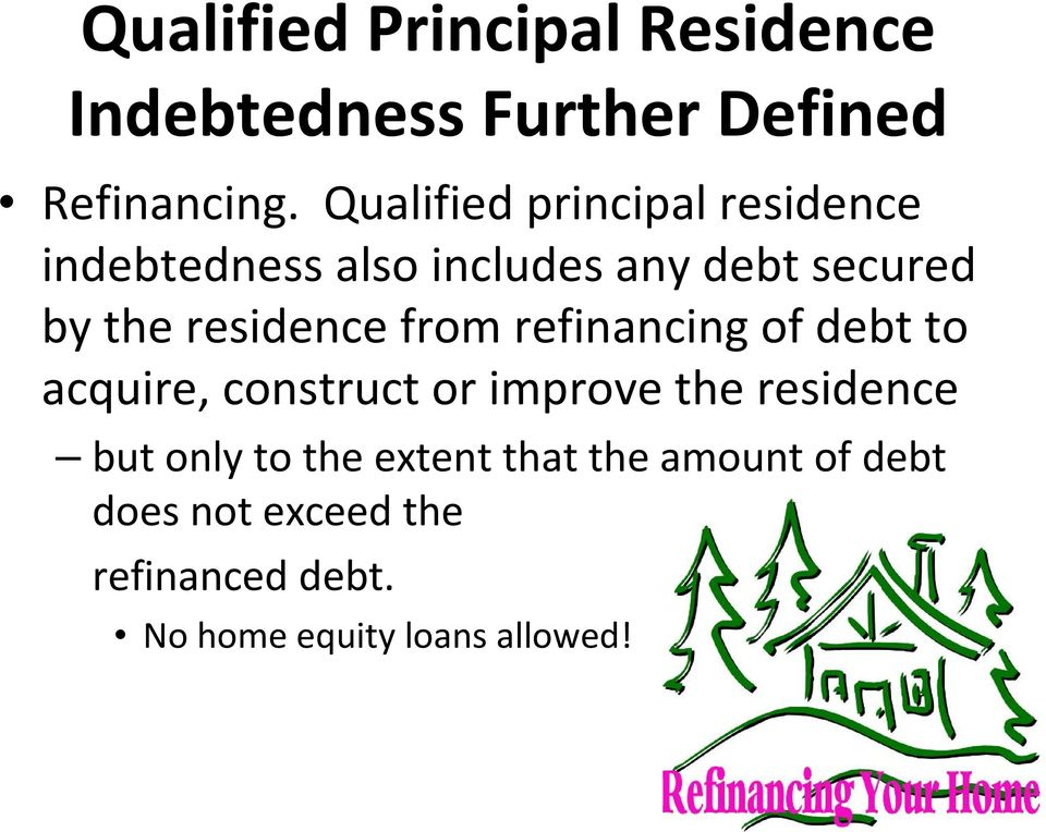 residence from refinancing of debt to acquire, construct or improve the residence but
