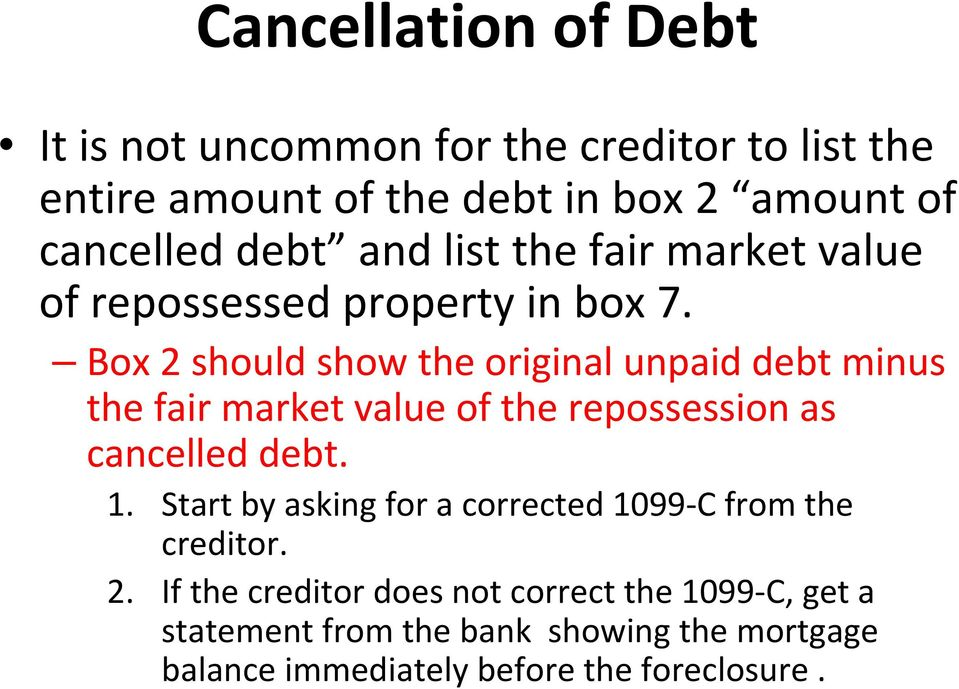 Box 2 should show the original unpaid debt minus the fair market value of the repossession as cancelled debt. 1.