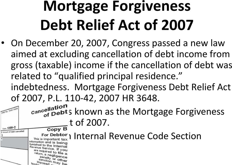 principal residence. indebtedness. Mortgage Forgiveness Debt Relief Act of 2007, P.L. 110 42, 2007 HR 3648.