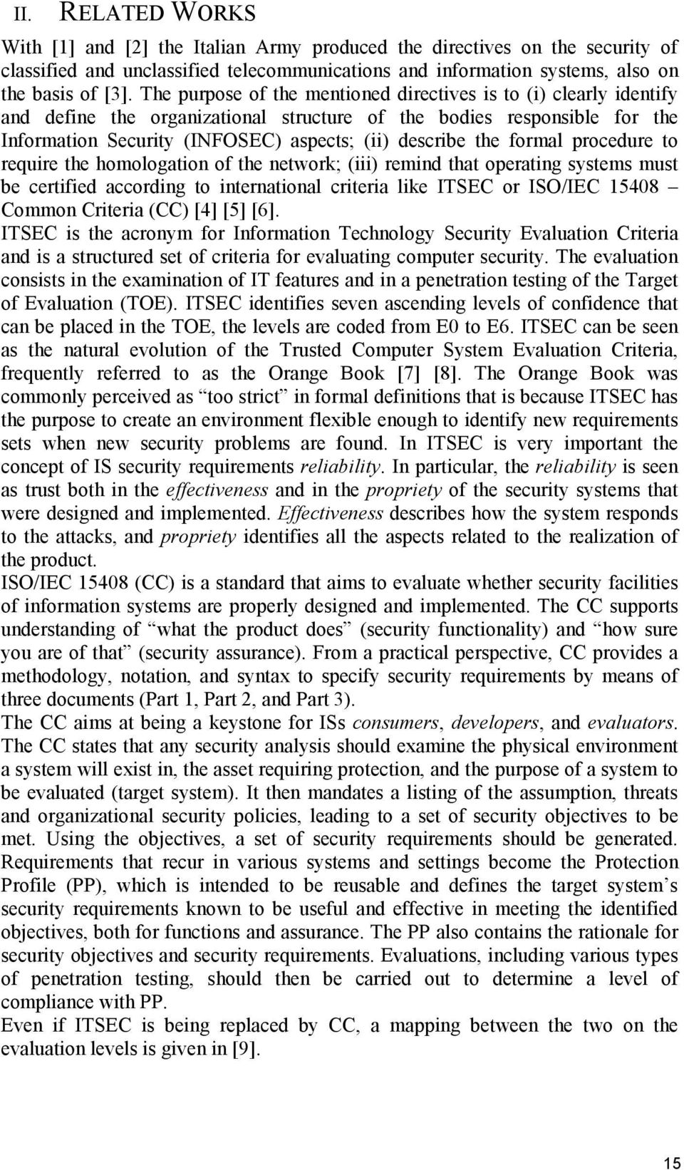 formal procedure to require the homologation of the network; (iii) remind that operating systems must be certified according to international criteria like ITSEC or ISO/IEC 15408 Common Criteria (CC)