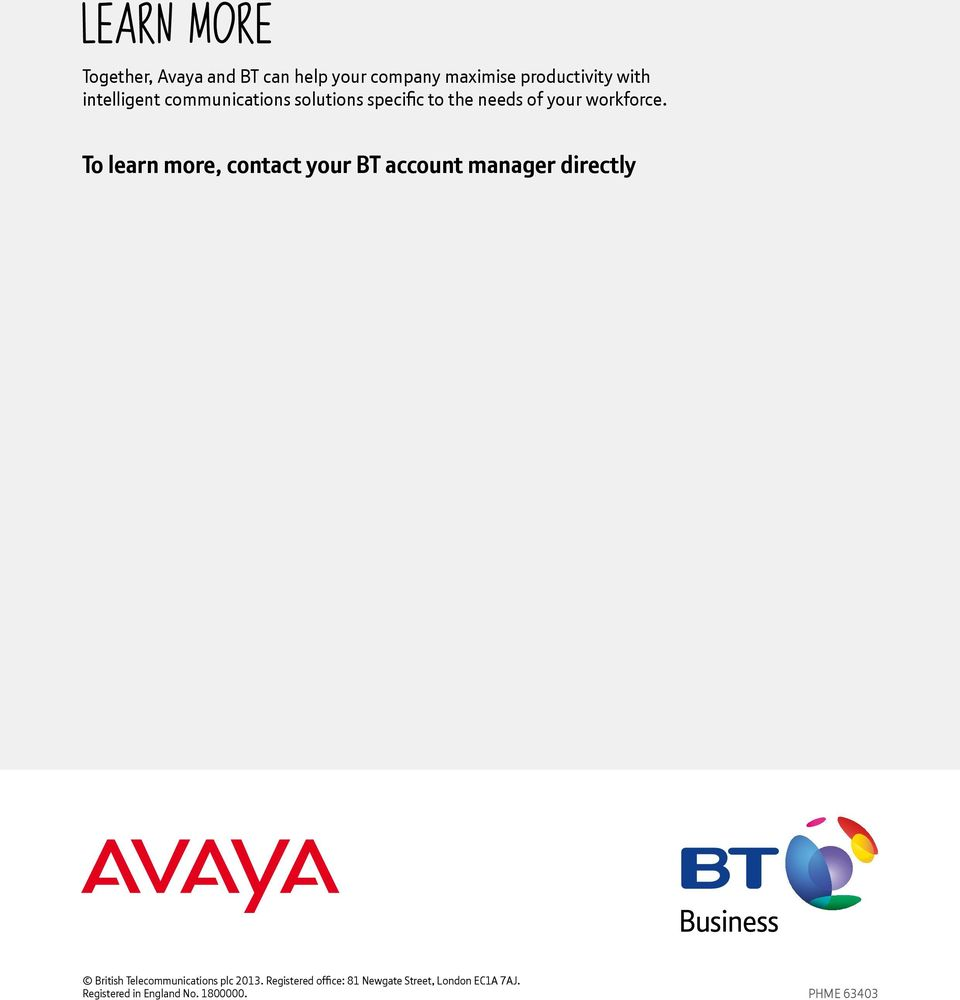 To learn more, contact your BT account manager directly British Telecommunications plc