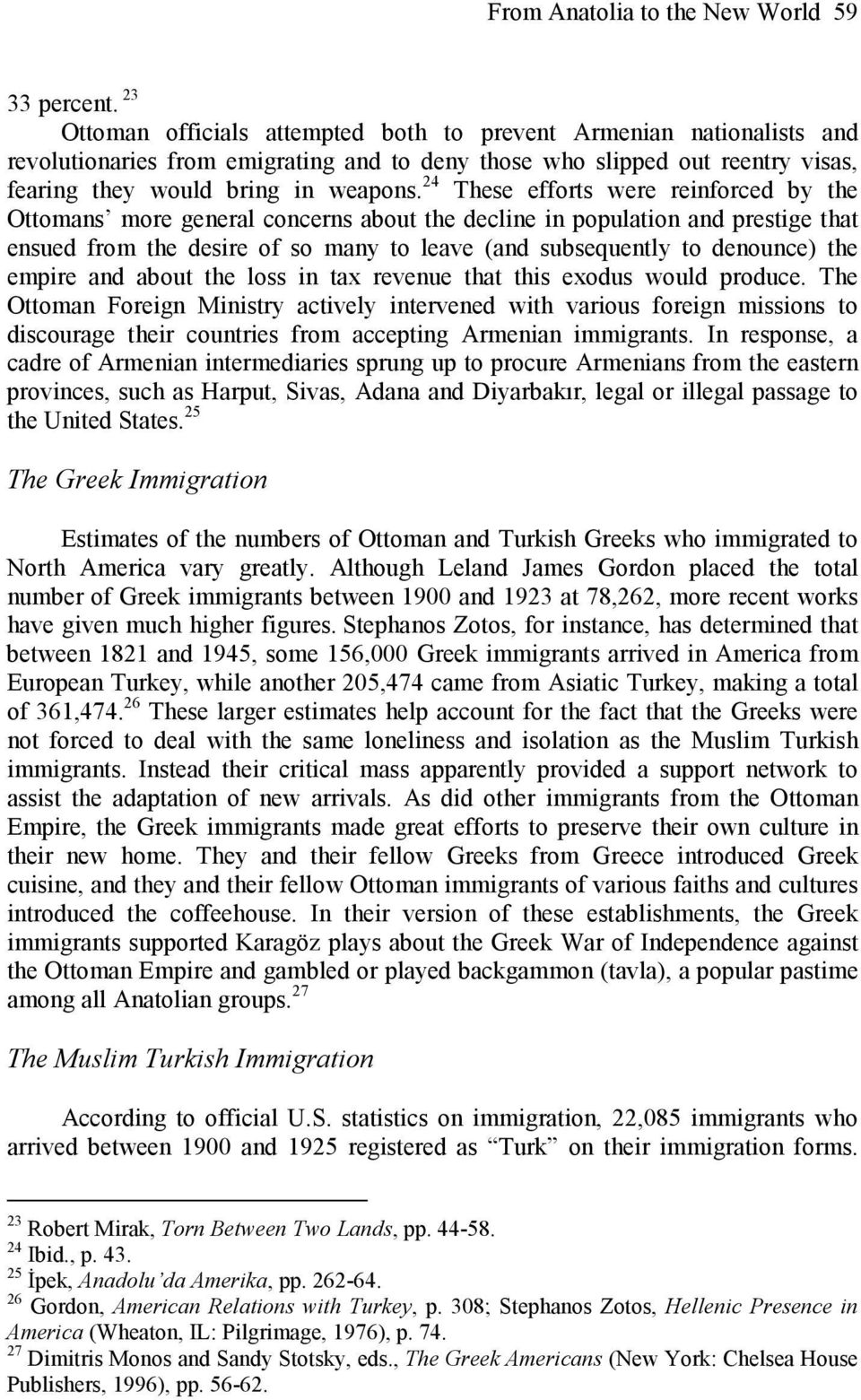 24 These efforts were reinforced by the Ottomans more general concerns about the decline in population and prestige that ensued from the desire of so many to leave (and subsequently to denounce) the