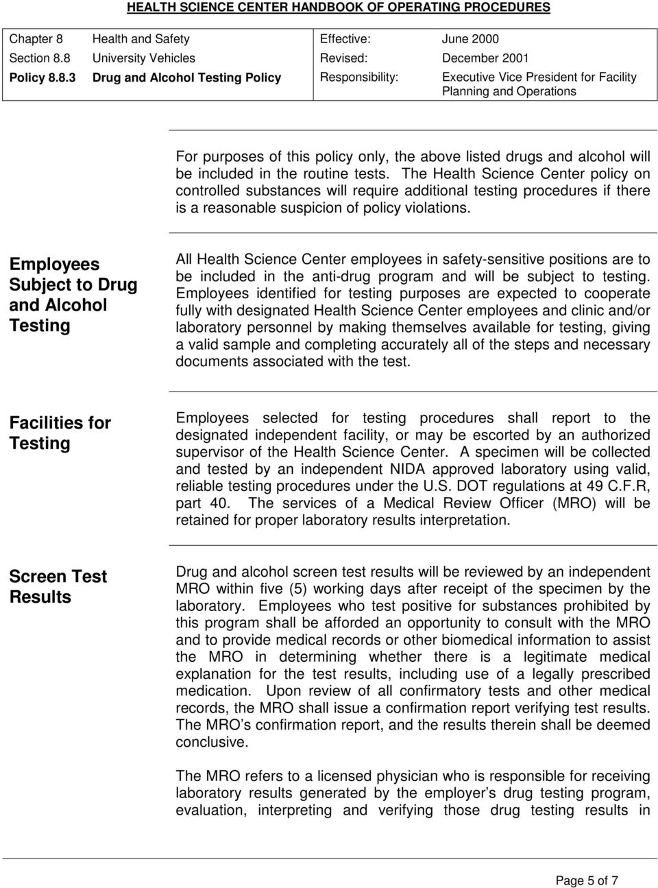 Employees Subject to Drug and Alcohol Testing All Health Science Center employees in safety-sensitive positions are to be included in the anti-drug program and will be subject to testing.