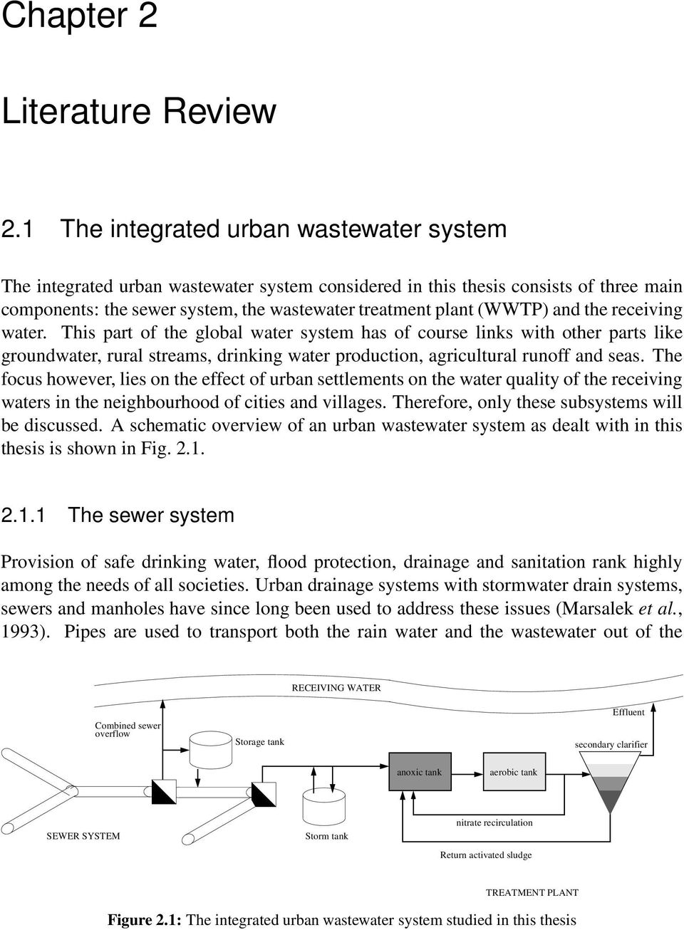 and the receiving water. This part of the global water system has of course links with other parts like groundwater, rural streams, drinking water production, agricultural runoff and seas.