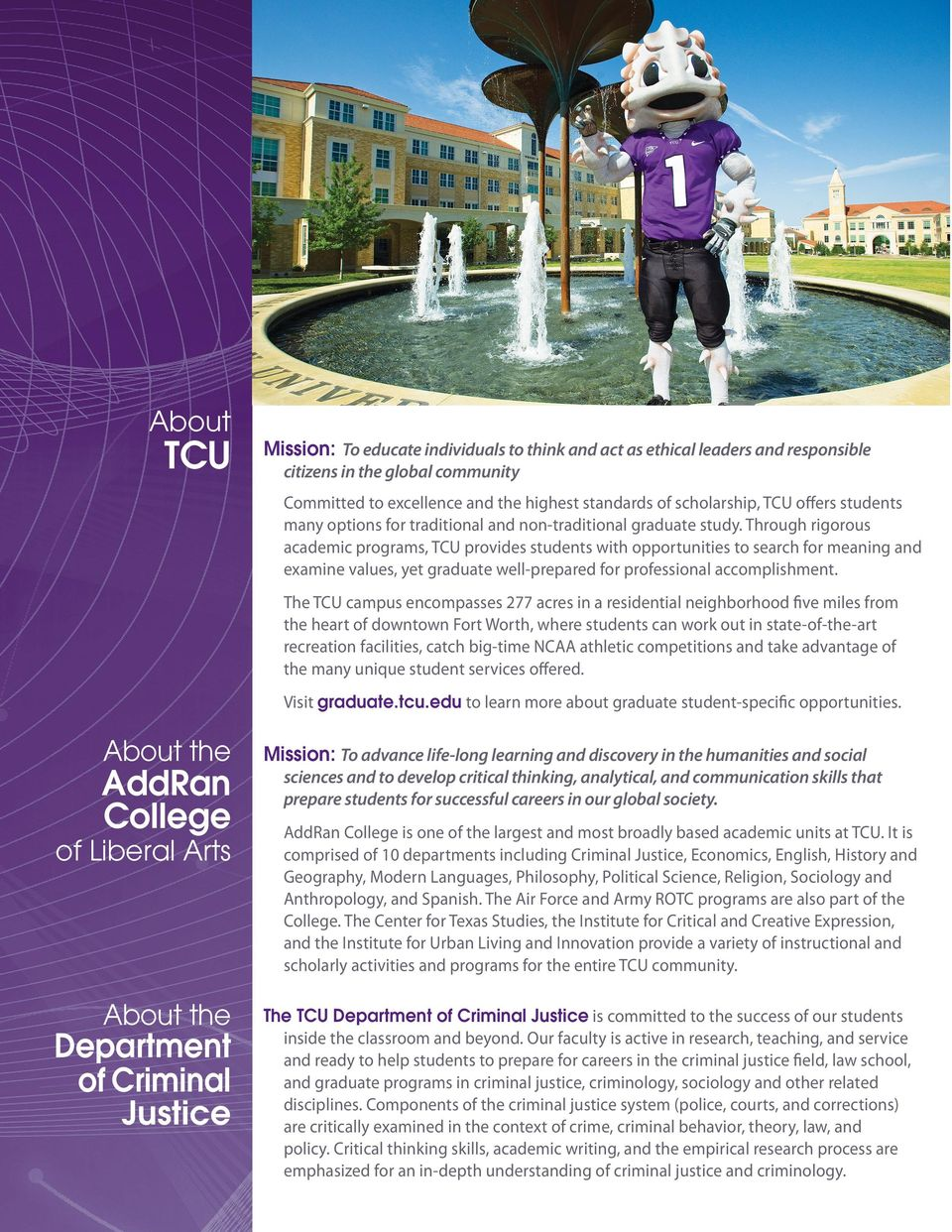 Through rigorous academic programs, TCU provides students with opportunities to search for meaning and examine values, yet graduate well-prepared for professional accomplishment.