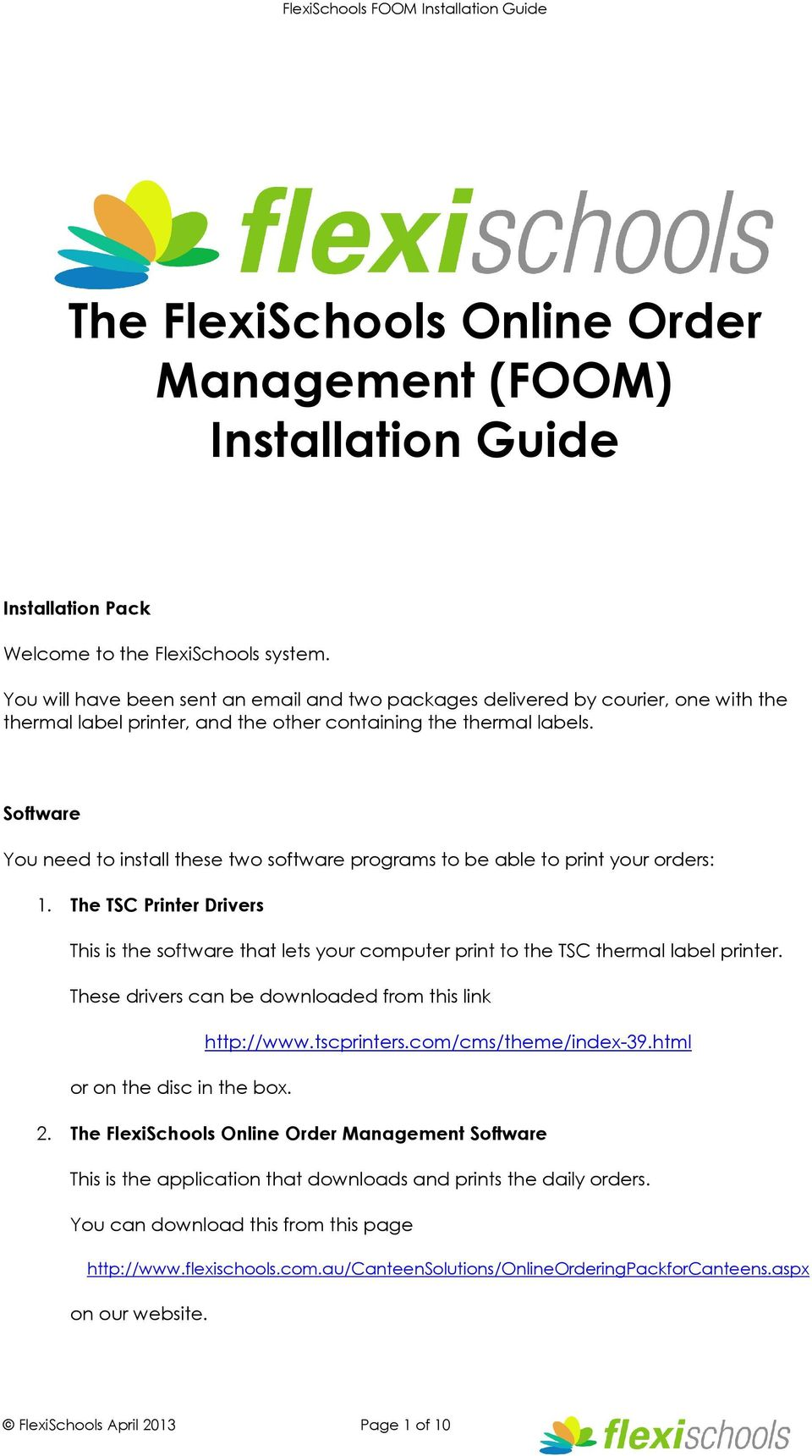 Software You need to install these two software programs to be able to print your orders: 1.