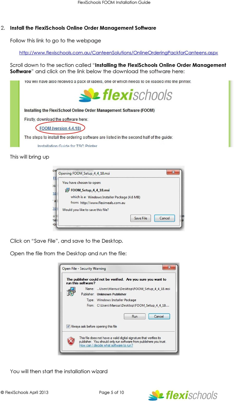 aspx Scroll down to the section called Installing the FlexiSchools Online Order Management Software and click on the link below the
