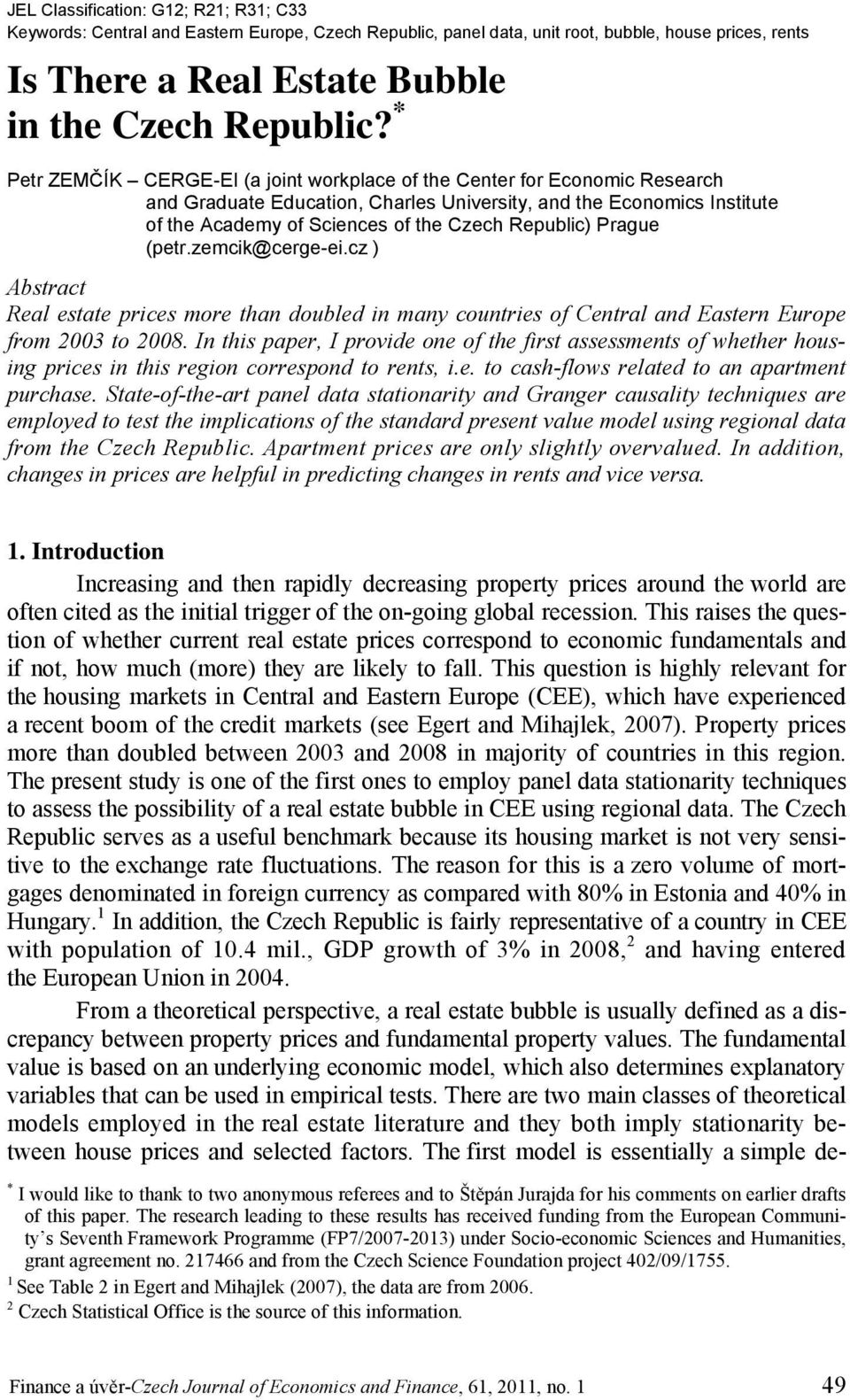 Prague (petr.zemcik@cerge-ei.cz ) Abstract Real estate prices more than doubled in many countries of Central and Eastern Europe from 2003 to 2008.