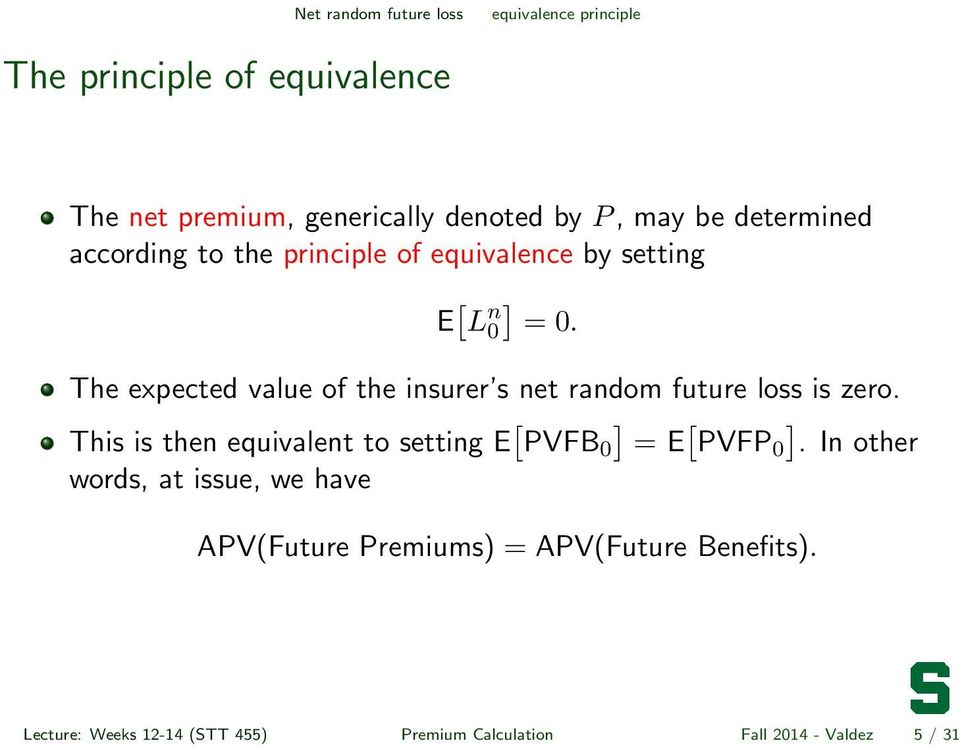 The expected value of the insurer s net random future loss is zero.