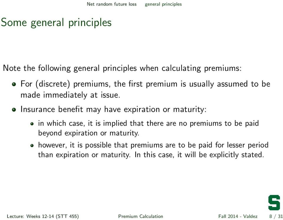 Insurance benefit may have expiration or maturity: in which case, it is implied that there are no premiums to be paid beyond expiration or maturity.