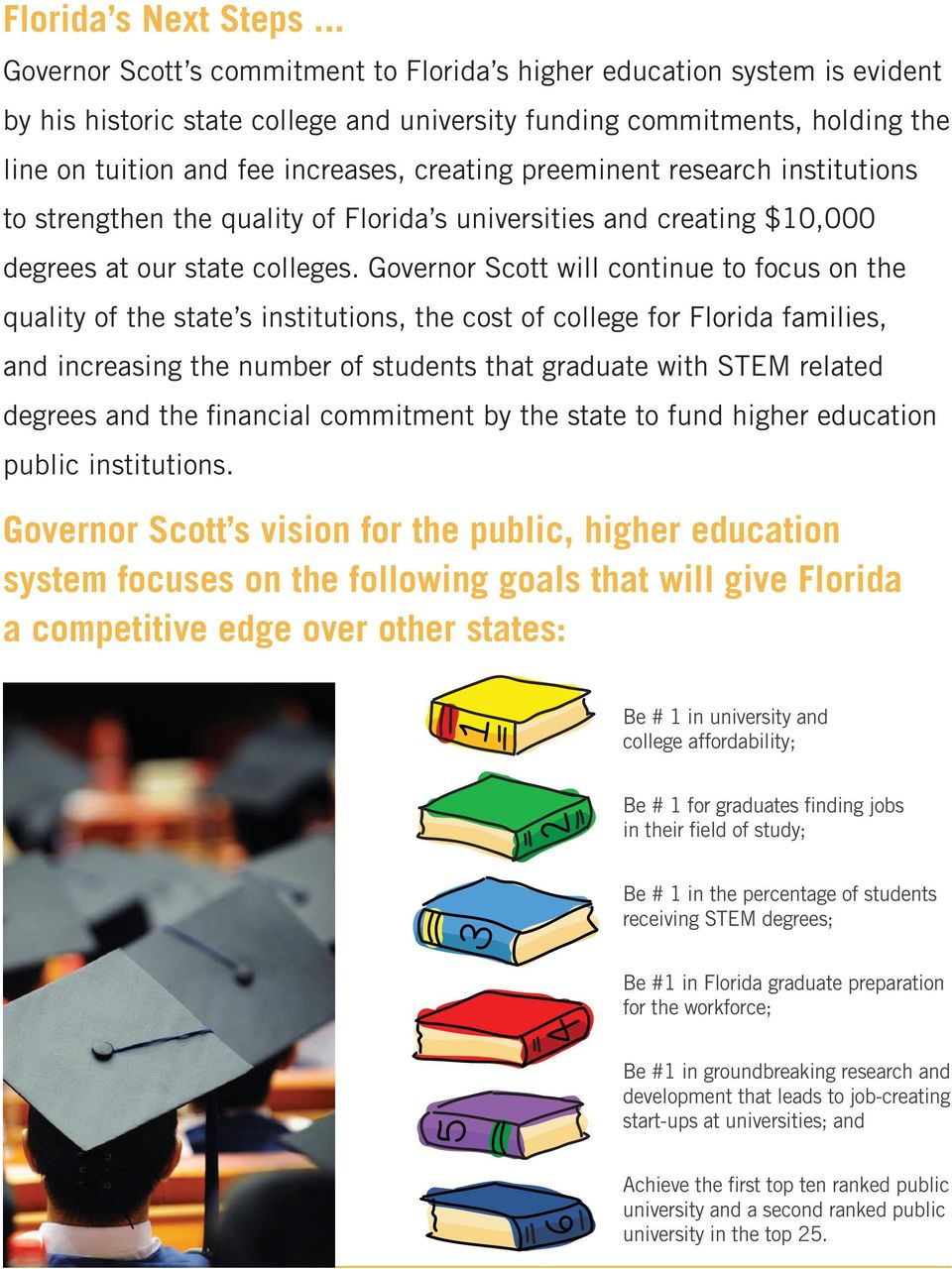 creating preeminent research institutions to strengthen the quality of Florida s universities and creating $10,000 degrees at our state colleges.