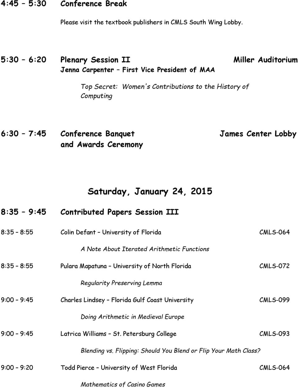 Lobby and Awards Ceremony Saturday, January 24, 2015 8:35 9:45 Contributed Papers Session III 8:35 8:55 Colin Defant University of Florida CMLS-064 A Note About Iterated Arithmetic Functions 8:35