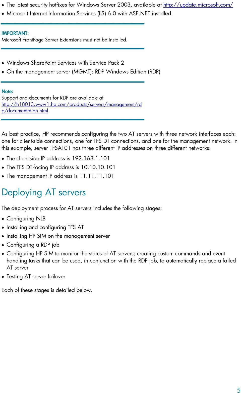 Windows SharePoint Services with Service Pack 2 On the management server (MGMT): RDP Windows Edition (RDP) Note: Support and documents for RDP are available at http://h18013.www1.hp.