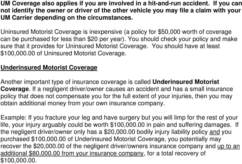 Uninsured Motorist Coverage is inexpensive (a policy for $50,000 worth of coverage can be purchased for less than $20 per year).