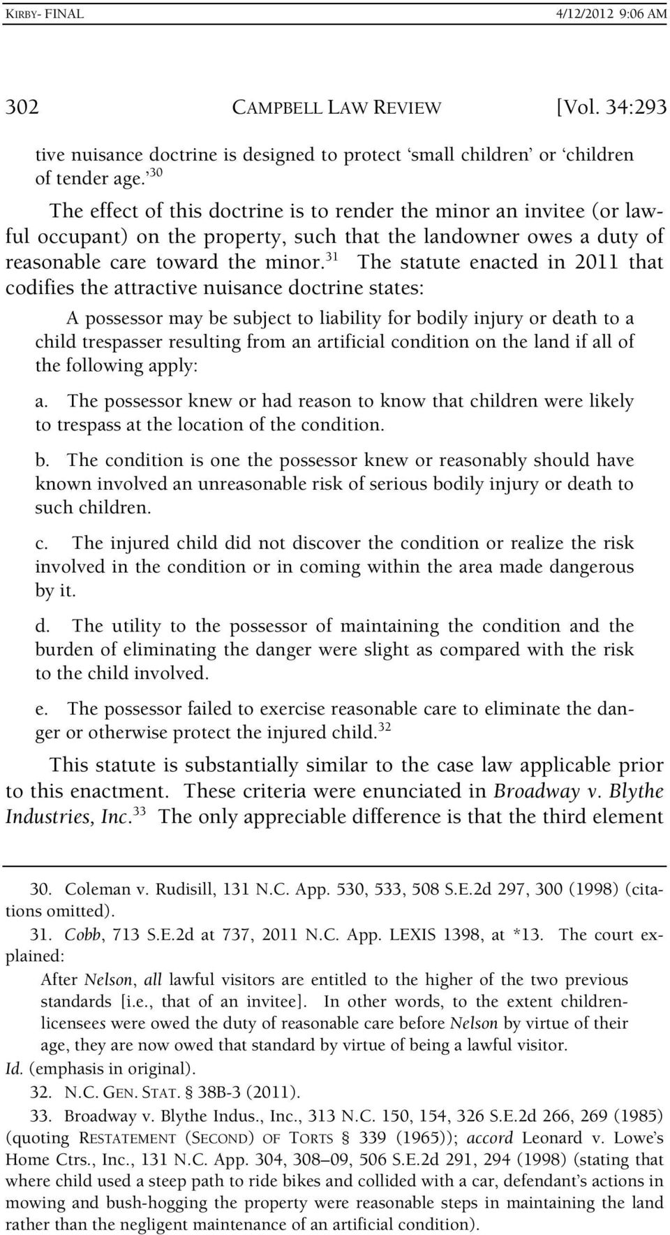 31 The statute enacted in 2011 that codifies the attractive nuisance doctrine states: A possessor may be subject to liability for bodily injury or death to a child trespasser resulting from an