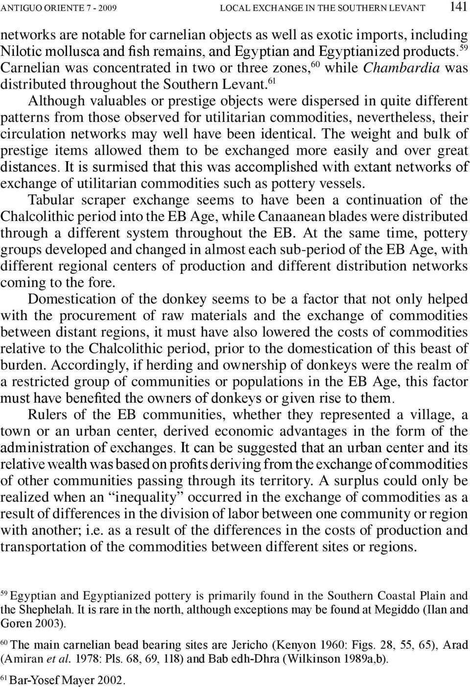 61 Although valuables or prestige objects were dispersed in quite different patterns from those observed for utilitarian commodities, nevertheless, their circulation networks may well have been