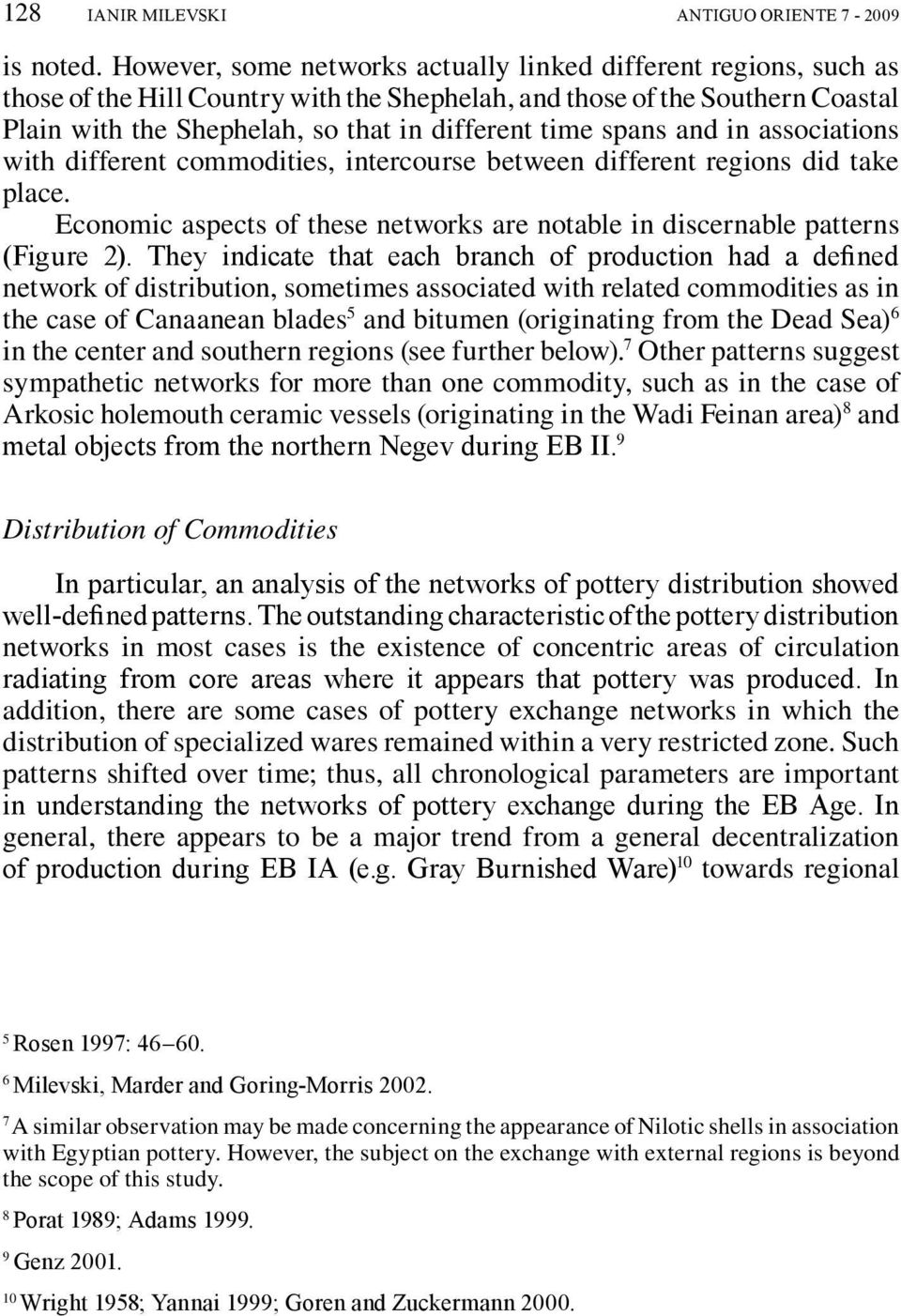 spans and in associations with different commodities, intercourse between different regions did take place. Economic aspects of these networks are notable in discernable patterns (Figure 2).
